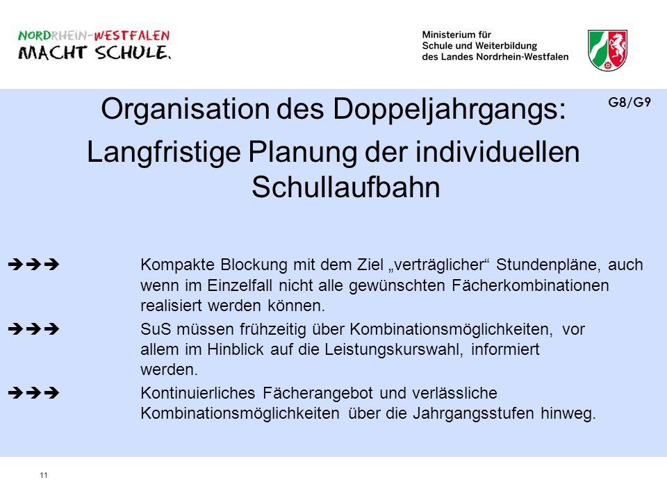 11 Organisation des Doppeljahrgangs: Langfristige Planung der individuellen Schullaufbahn Kompakte Blockung mit dem Ziel verträglicher Stundenpläne, a