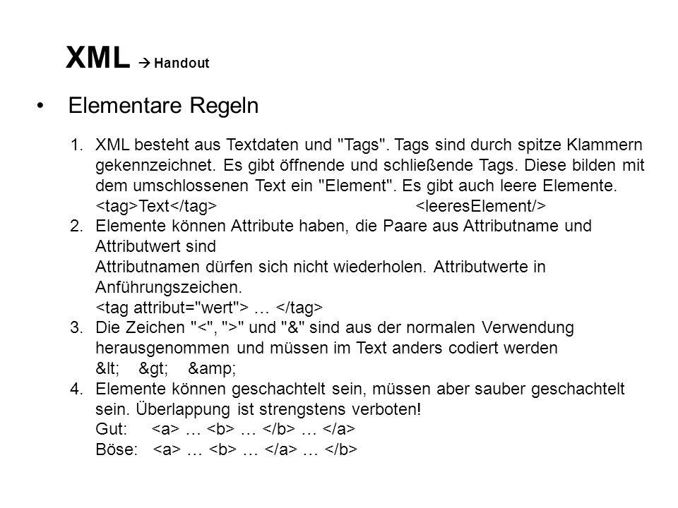 XML Handout Elementare Regeln 1.XML besteht aus Textdaten und Tags .