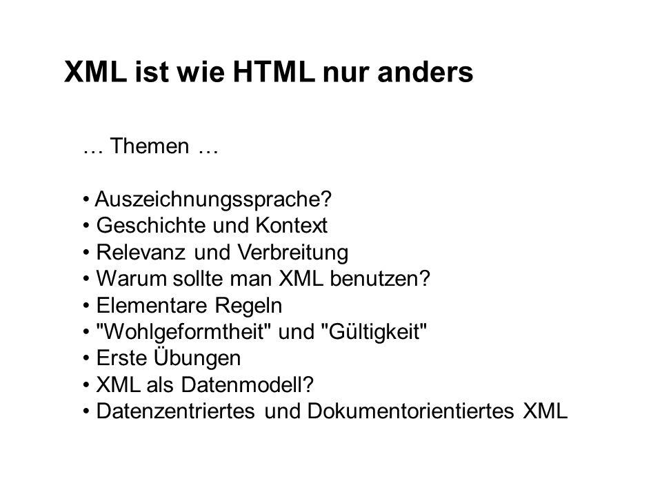 XML ist wie HTML nur anders … Themen … Auszeichnungssprache.