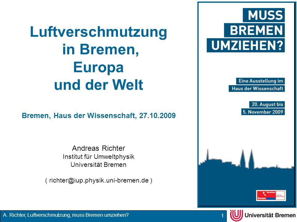 A. Richter, Luftverschmutzung, muss Bremen umziehen? 1 Luftverschmutzung in Bremen, Europa und der Welt Bremen, Haus der Wissenschaft, 27.10.2009 Andr