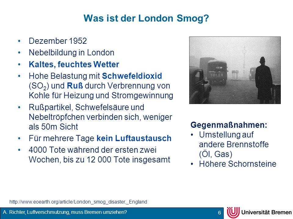 A. Richter, Luftverschmutzung, muss Bremen umziehen? Was ist der London Smog? Dezember 1952 Nebelbildung in London Kaltes, feuchtes Wetter Hohe Belast