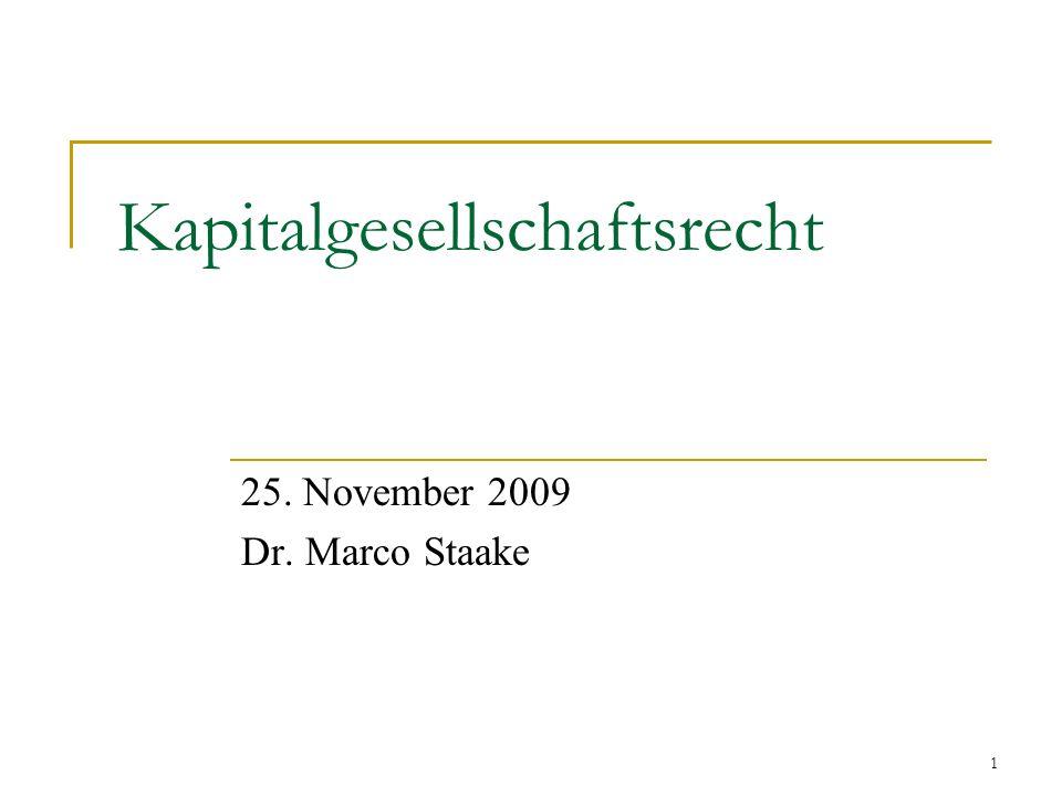 1 Kapitalgesellschaftsrecht 25. November 2009 Dr. Marco Staake