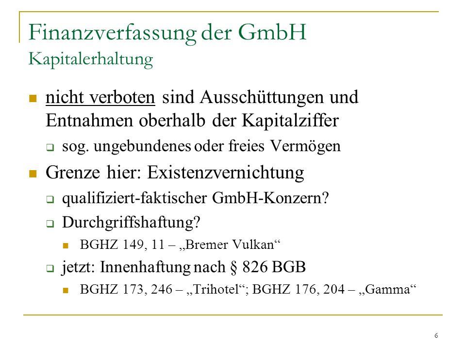 6 Finanzverfassung der GmbH Kapitalerhaltung nicht verboten sind Ausschüttungen und Entnahmen oberhalb der Kapitalziffer sog.