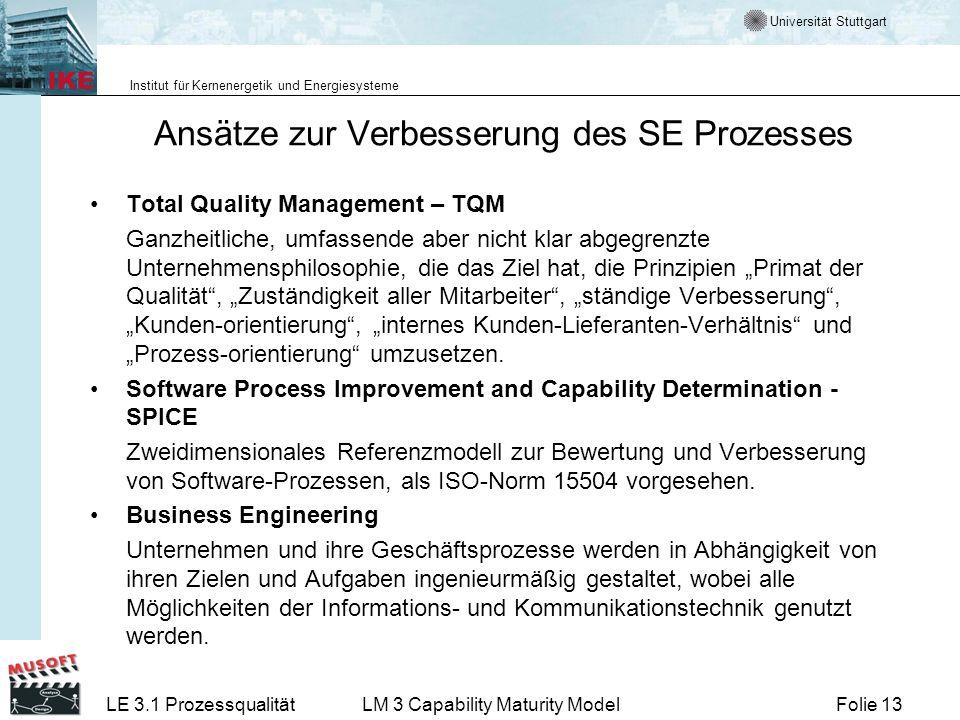 Universität Stuttgart Institut für Kernenergetik und Energiesysteme Folie 13LE 3.1 ProzessqualitätLM 3 Capability Maturity Model Ansätze zur Verbesser