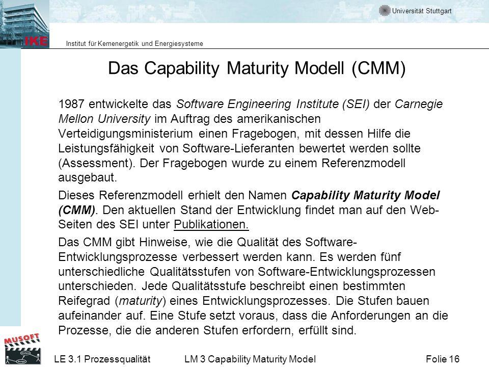 Universität Stuttgart Institut für Kernenergetik und Energiesysteme Folie 16LE 3.1 ProzessqualitätLM 3 Capability Maturity Model Das Capability Maturi