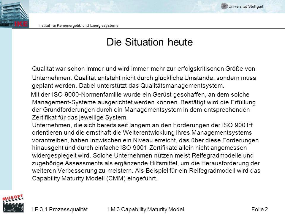 Universität Stuttgart Institut für Kernenergetik und Energiesysteme Folie 2LE 3.1 ProzessqualitätLM 3 Capability Maturity Model Die Situation heute Qu