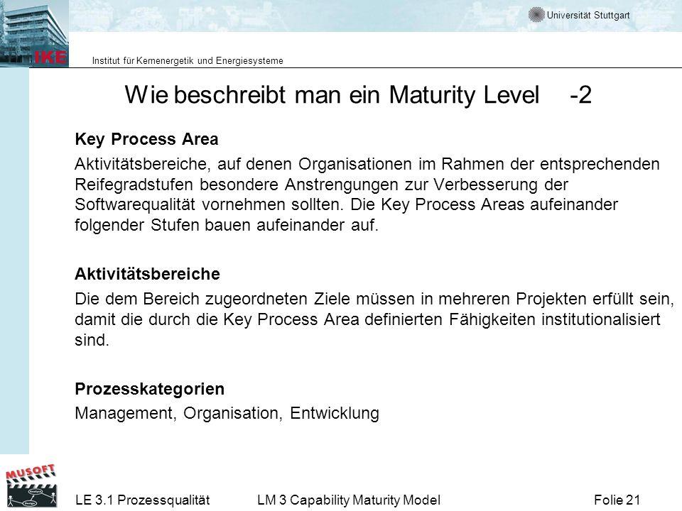 Universität Stuttgart Institut für Kernenergetik und Energiesysteme Folie 21LE 3.1 ProzessqualitätLM 3 Capability Maturity Model Wie beschreibt man ei