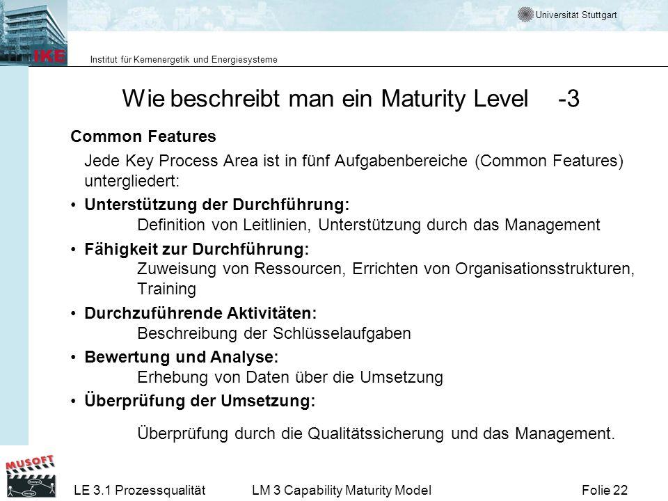 Universität Stuttgart Institut für Kernenergetik und Energiesysteme Folie 22LE 3.1 ProzessqualitätLM 3 Capability Maturity Model Wie beschreibt man ei