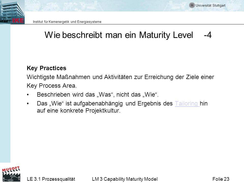 Universität Stuttgart Institut für Kernenergetik und Energiesysteme Folie 23LE 3.1 ProzessqualitätLM 3 Capability Maturity Model Wie beschreibt man ei