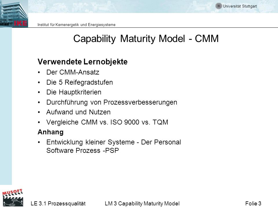 Universität Stuttgart Institut für Kernenergetik und Energiesysteme Folie 3LE 3.1 ProzessqualitätLM 3 Capability Maturity Model Capability Maturity Mo