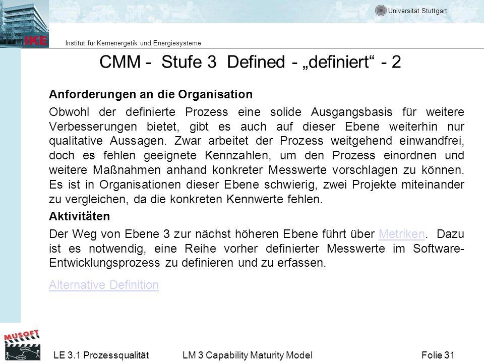 Universität Stuttgart Institut für Kernenergetik und Energiesysteme Folie 31LE 3.1 ProzessqualitätLM 3 Capability Maturity Model CMM - Stufe 3 Defined