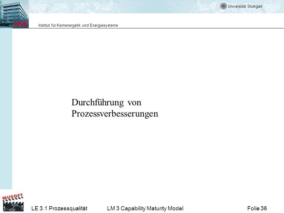 Universität Stuttgart Institut für Kernenergetik und Energiesysteme Folie 36LE 3.1 ProzessqualitätLM 3 Capability Maturity Model Durchführung von Proz