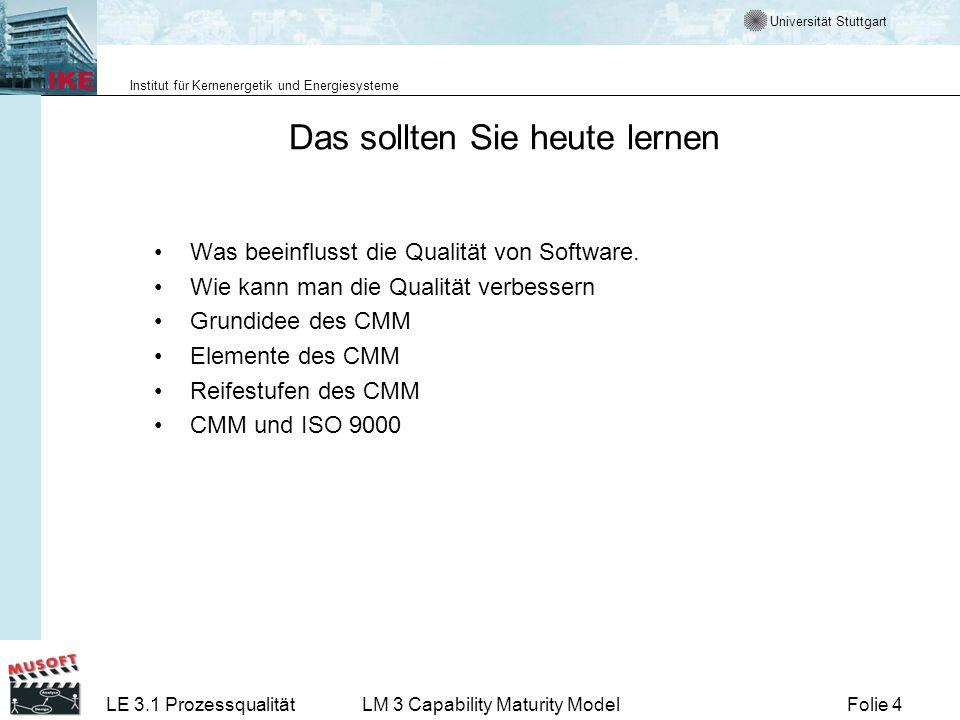 Universität Stuttgart Institut für Kernenergetik und Energiesysteme Folie 4LE 3.1 ProzessqualitätLM 3 Capability Maturity Model Das sollten Sie heute