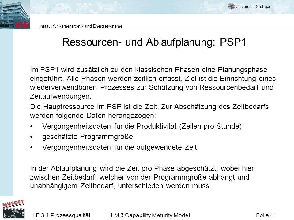 Universität Stuttgart Institut für Kernenergetik und Energiesysteme Folie 41LE 3.1 ProzessqualitätLM 3 Capability Maturity Model Ressourcen- und Ablau