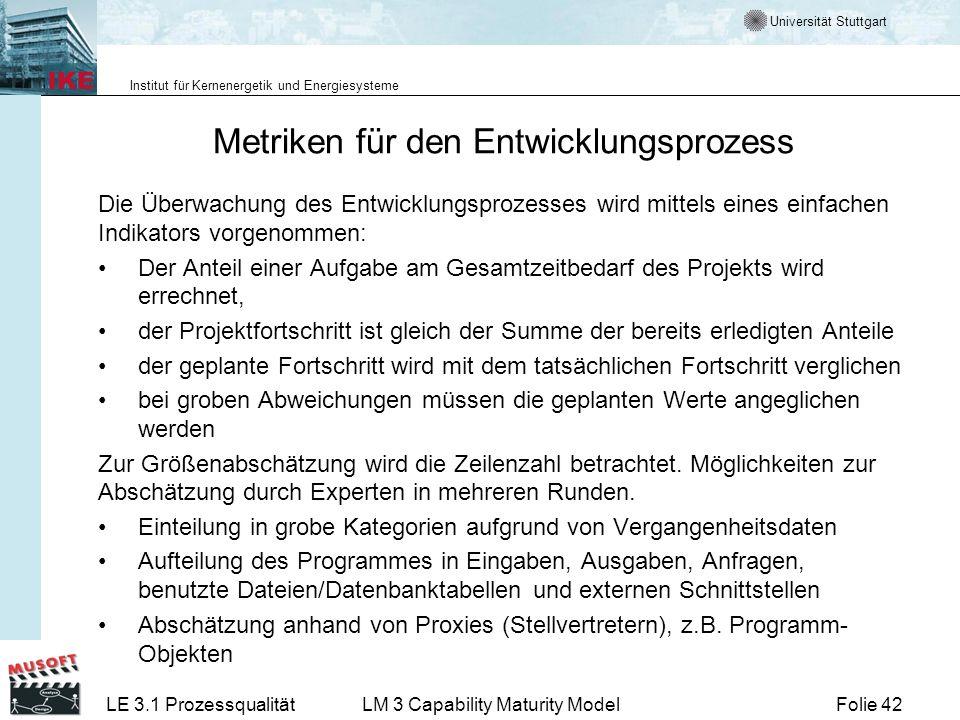 Universität Stuttgart Institut für Kernenergetik und Energiesysteme Folie 42LE 3.1 ProzessqualitätLM 3 Capability Maturity Model Metriken für den Entw