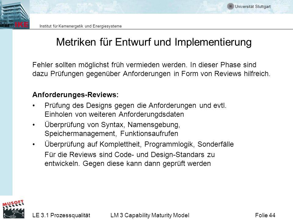 Universität Stuttgart Institut für Kernenergetik und Energiesysteme Folie 44LE 3.1 ProzessqualitätLM 3 Capability Maturity Model Metriken für Entwurf