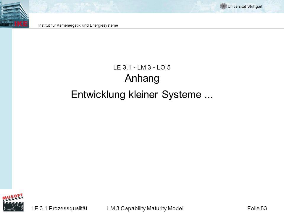 Universität Stuttgart Institut für Kernenergetik und Energiesysteme Folie 53LE 3.1 ProzessqualitätLM 3 Capability Maturity Model LE 3.1 - LM 3 - LO 5