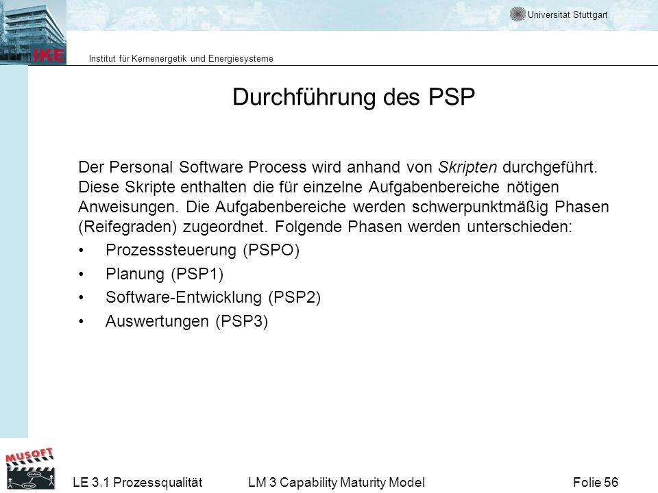 Universität Stuttgart Institut für Kernenergetik und Energiesysteme Folie 56LE 3.1 ProzessqualitätLM 3 Capability Maturity Model Durchführung des PSP