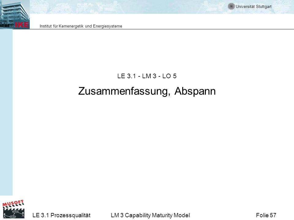 Universität Stuttgart Institut für Kernenergetik und Energiesysteme Folie 57LE 3.1 ProzessqualitätLM 3 Capability Maturity Model LE 3.1 - LM 3 - LO 5
