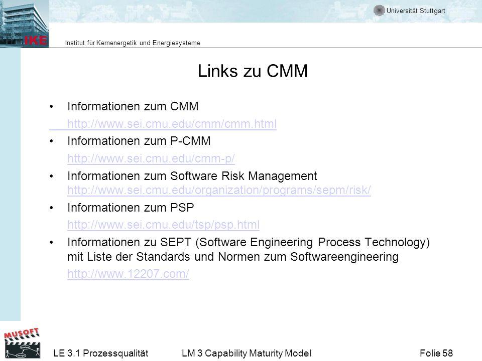 Universität Stuttgart Institut für Kernenergetik und Energiesysteme Folie 58LE 3.1 ProzessqualitätLM 3 Capability Maturity Model Links zu CMM Informat