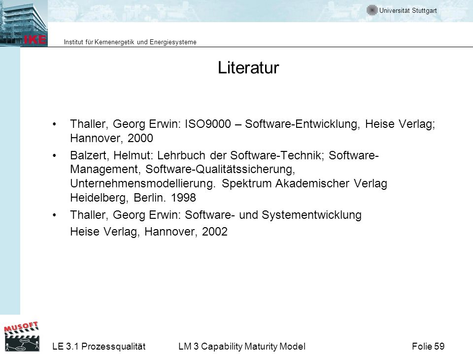 Universität Stuttgart Institut für Kernenergetik und Energiesysteme Folie 59LE 3.1 ProzessqualitätLM 3 Capability Maturity Model Literatur Thaller, Ge