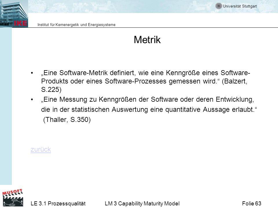 Universität Stuttgart Institut für Kernenergetik und Energiesysteme Folie 63LE 3.1 ProzessqualitätLM 3 Capability Maturity Model Metrik Eine Software-