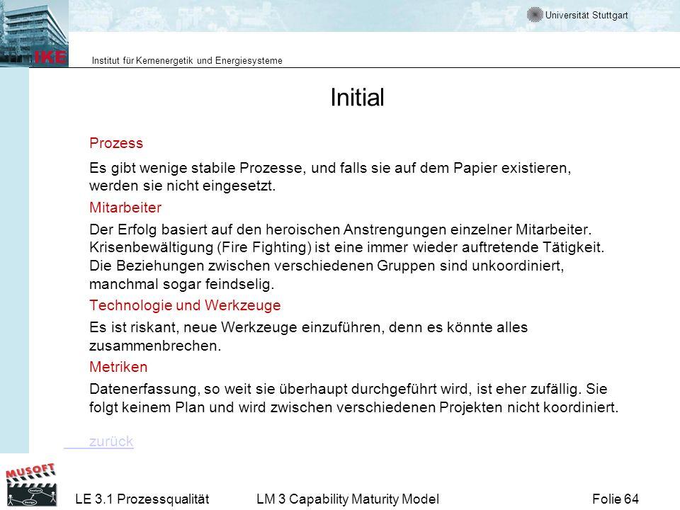 Universität Stuttgart Institut für Kernenergetik und Energiesysteme Folie 64LE 3.1 ProzessqualitätLM 3 Capability Maturity Model Initial Prozess Es gi