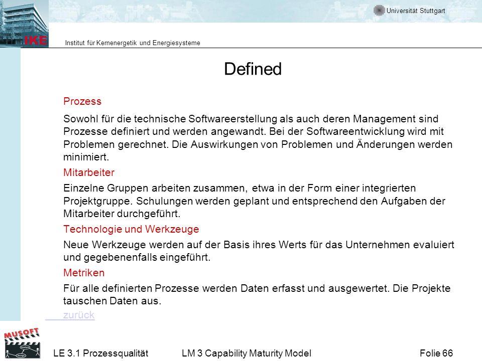 Universität Stuttgart Institut für Kernenergetik und Energiesysteme Folie 66LE 3.1 ProzessqualitätLM 3 Capability Maturity Model Defined Prozess Sowoh