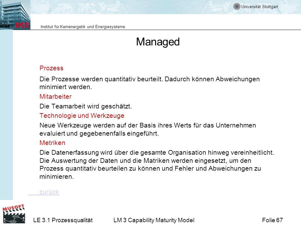 Universität Stuttgart Institut für Kernenergetik und Energiesysteme Folie 67LE 3.1 ProzessqualitätLM 3 Capability Maturity Model Managed Prozess Die P