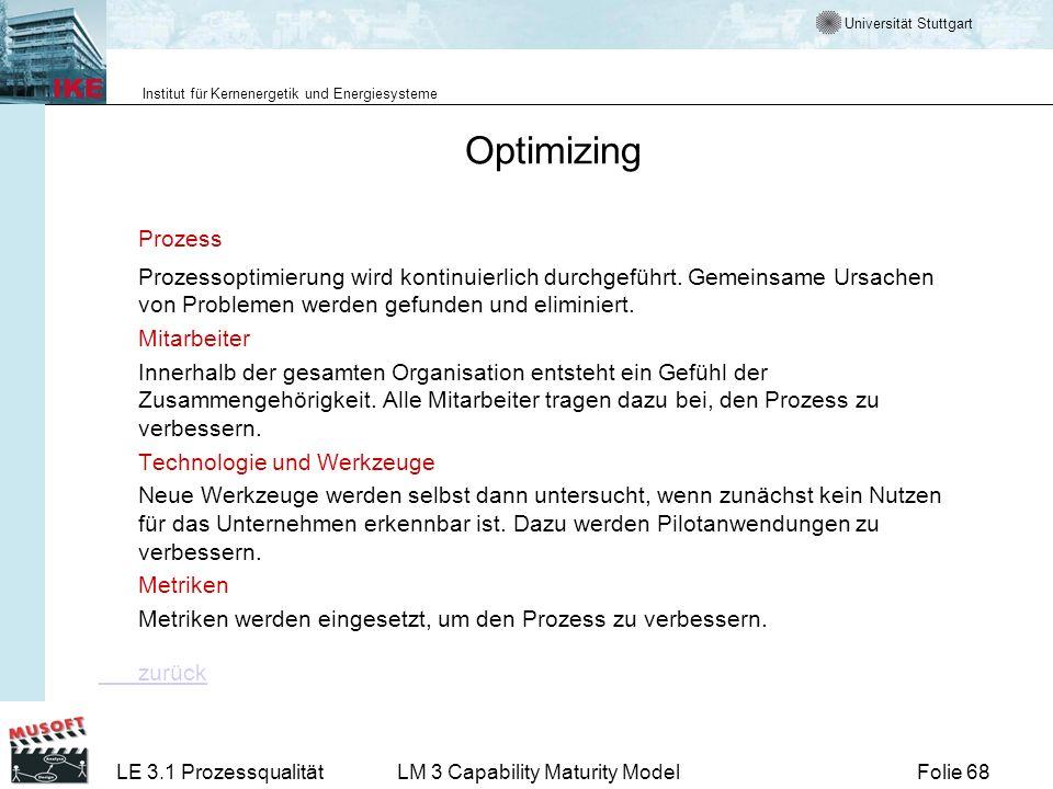 Universität Stuttgart Institut für Kernenergetik und Energiesysteme Folie 68LE 3.1 ProzessqualitätLM 3 Capability Maturity Model Optimizing Prozess Pr