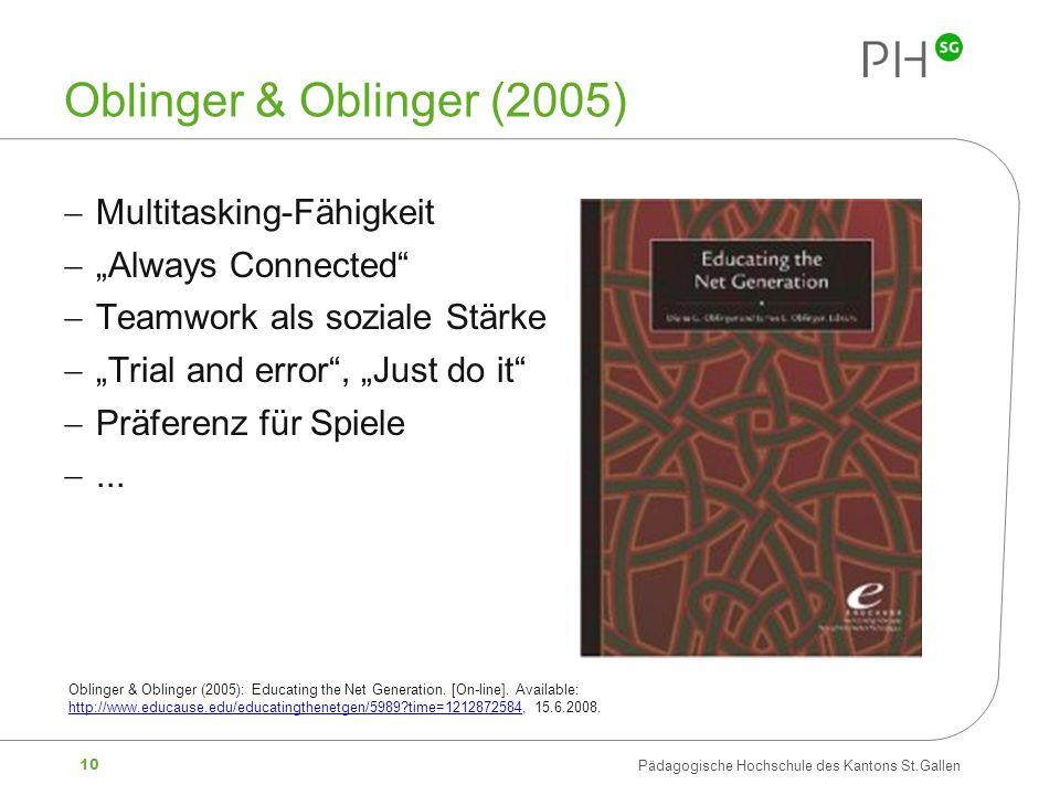10 Pädagogische Hochschule des Kantons St.Gallen Oblinger & Oblinger (2005) Multitasking-Fähigkeit Always Connected Teamwork als soziale Stärke Trial