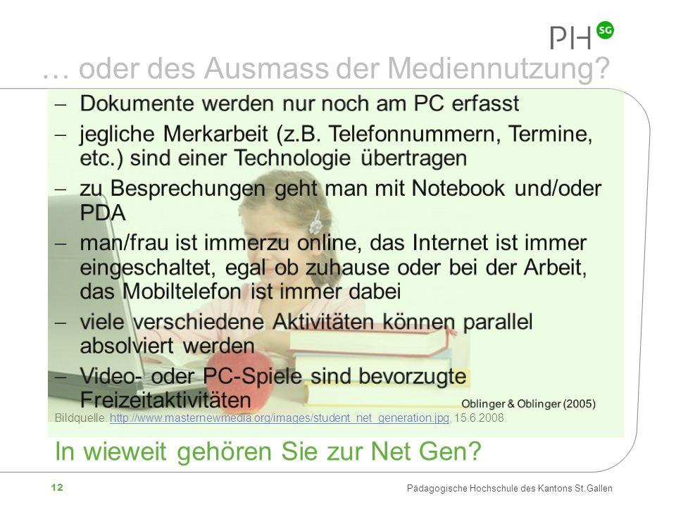 12 Pädagogische Hochschule des Kantons St.Gallen Bildquelle: http://www.masternewmedia.org/images/student_net_generation.jpg, 15.6.2008. In wieweit ge