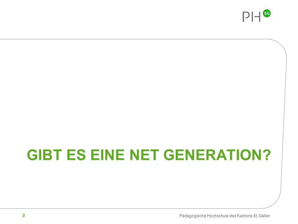 2 Pädagogische Hochschule des Kantons St.Gallen GIBT ES EINE NET GENERATION?