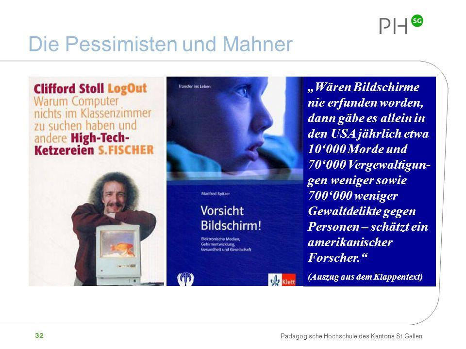 32 Pädagogische Hochschule des Kantons St.Gallen Die Pessimisten und Mahner Wären Bildschirme nie erfunden worden, dann gäbe es allein in den USA jähr