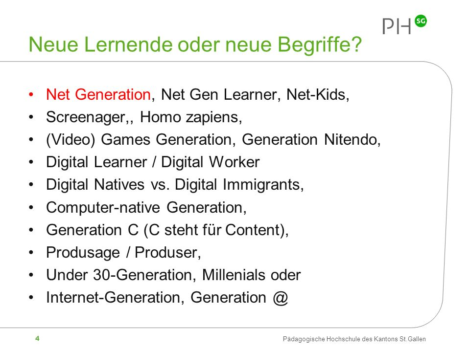 15 Pädagogische Hochschule des Kantons St.Gallen Thesen 1.Net Generation ist als ein neues Konzept zu verstehen, um Antworten auf die Frage zu liefern, wie junge, künftige Generationen lernen (werden), die in einer digitalen Welt (Computer, Internet, Handy) gross geworden sind.