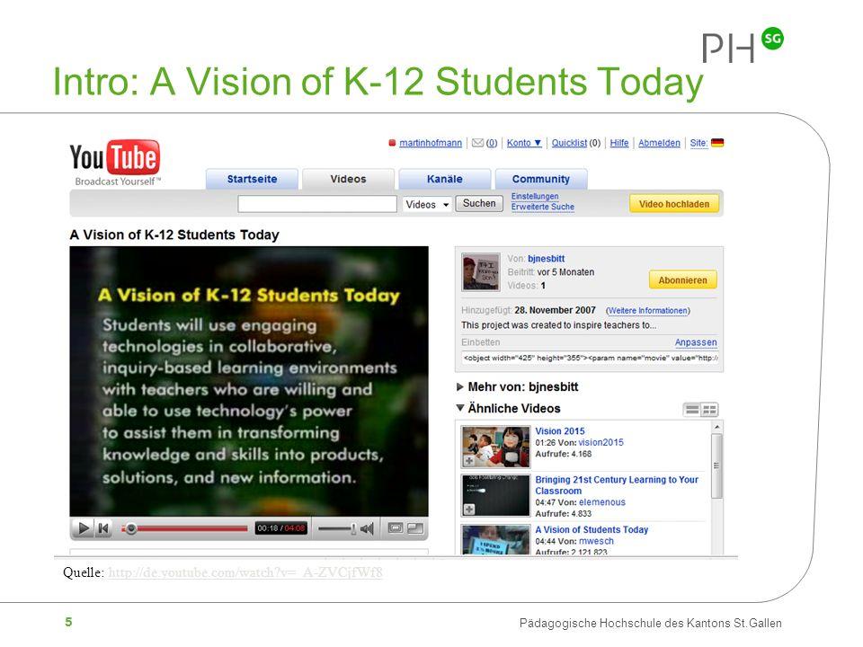 5 Pädagogische Hochschule des Kantons St.Gallen Intro: A Vision of K-12 Students Today Quelle: http://de.youtube.com/watch?v=_A-ZVCjfWf8http://de.yout