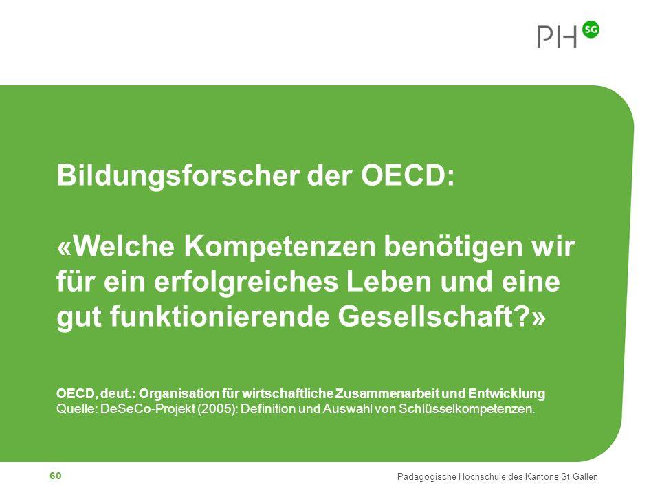 60 Pädagogische Hochschule des Kantons St.Gallen Bildungsforscher der OECD: «Welche Kompetenzen benötigen wir für ein erfolgreiches Leben und eine gut