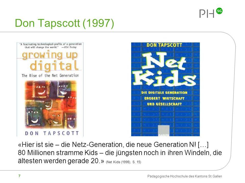 7 Pädagogische Hochschule des Kantons St.Gallen Don Tapscott (1997) «Hier ist sie – die Netz-Generation, die neue Generation N! […] 80 Millionen stram