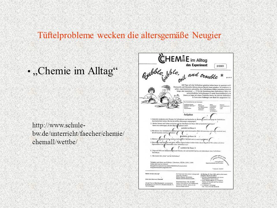 Chemie im Alltag Tüftelprobleme wecken die altersgemäße Neugier http://www.schule- bw.de/unterricht/faecher/chemie/ chemall/wettbe/