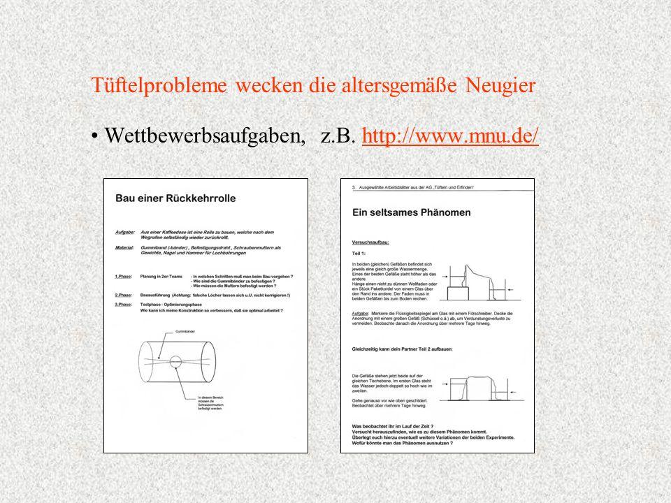 Wettbewerbsaufgaben, z.B. http://www.mnu.de/http://www.mnu.de/ Tüftelprobleme wecken die altersgemäße Neugier
