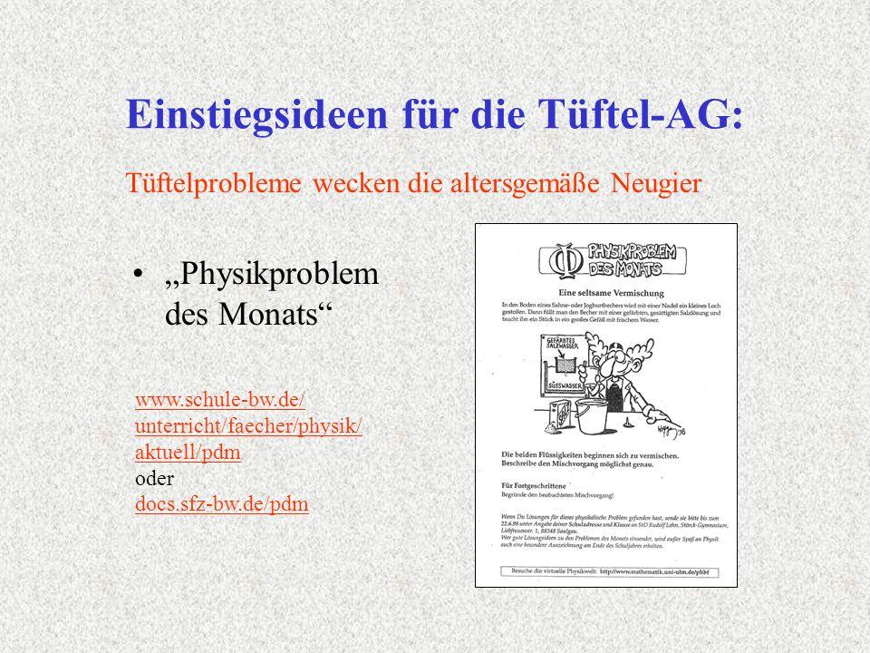 Einstiegsideen für die Tüftel-AG: Physikproblem des Monats Tüftelprobleme wecken die altersgemäße Neugier www.schule-bw.de/ unterricht/faecher/physik/