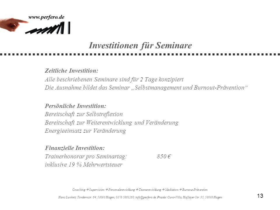 13 Investitionen für Seminare Zeitliche Investition: Alle beschriebenen Seminare sind für 2 Tage konzipiert Die Ausnahme bildet das Seminar Selbstmana