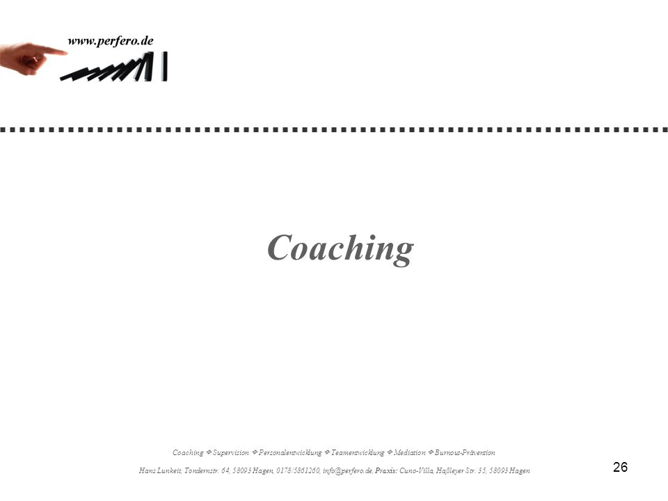 26 Coaching Coaching Supervision Personalentwicklung Teamentwicklung Mediation Burnout-Prävention Hans Lunkeit, Tondernstr. 64, 58093 Hagen, 0178/5861