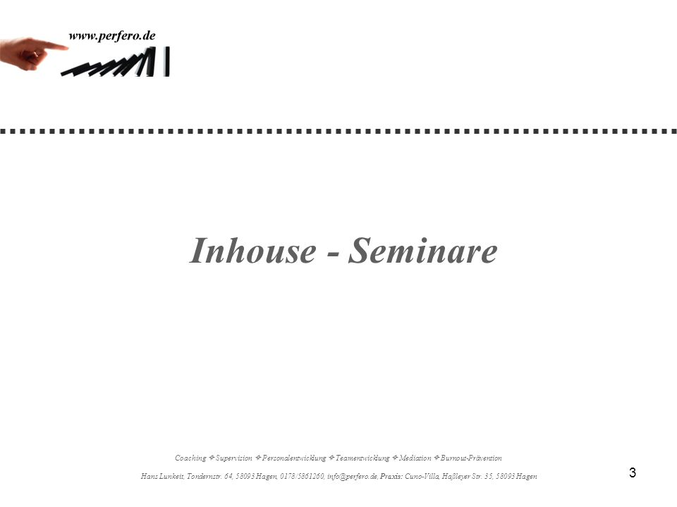 3 Inhouse - Seminare Coaching Supervision Personalentwicklung Teamentwicklung Mediation Burnout-Prävention Hans Lunkeit, Tondernstr. 64, 58093 Hagen,