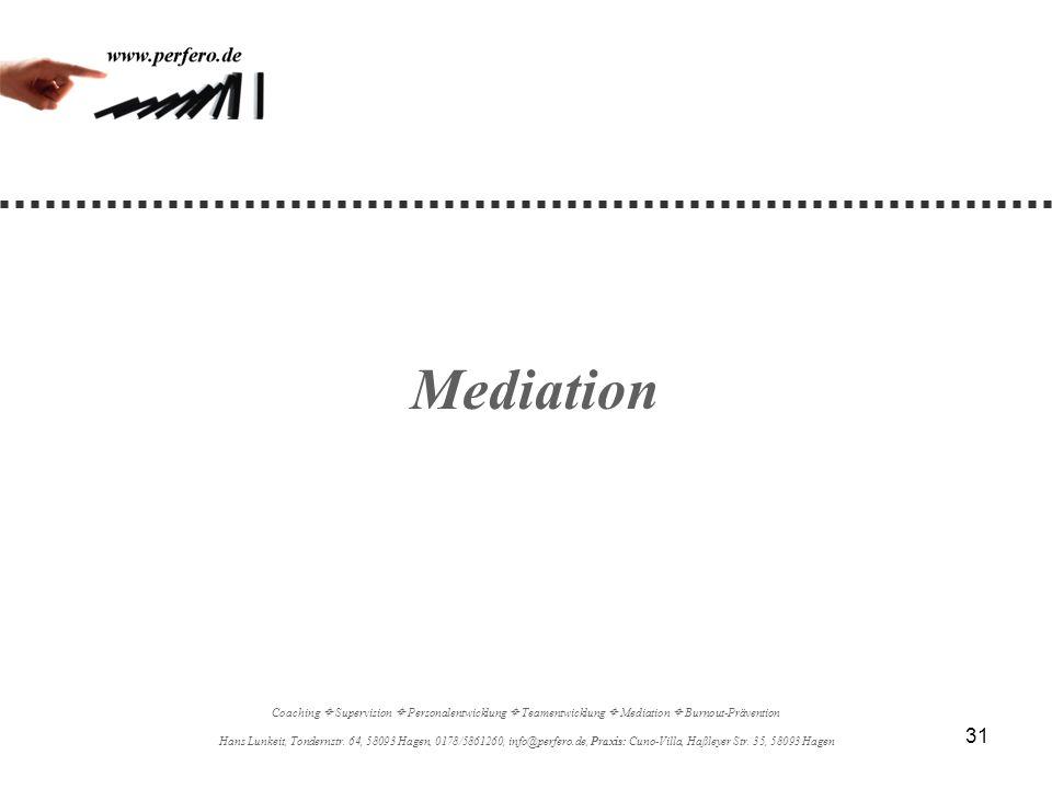 31 Mediation Coaching Supervision Personalentwicklung Teamentwicklung Mediation Burnout-Prävention Hans Lunkeit, Tondernstr. 64, 58093 Hagen, 0178/586