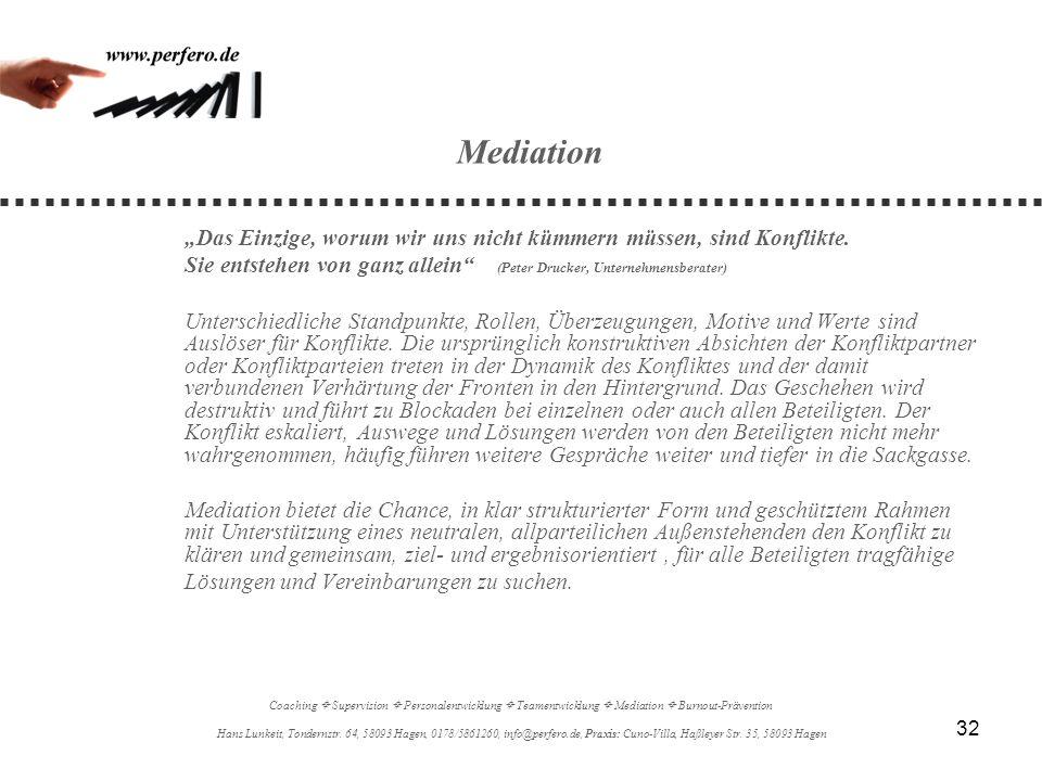32 Mediation Das Einzige, worum wir uns nicht kümmern müssen, sind Konflikte. Sie entstehen von ganz allein (Peter Drucker, Unternehmensberater) Unter