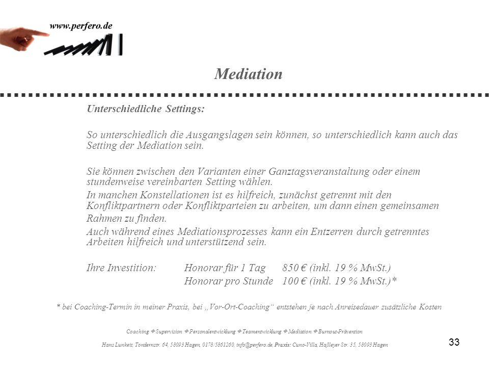 33 Mediation Unterschiedliche Settings: So unterschiedlich die Ausgangslagen sein können, so unterschiedlich kann auch das Setting der Mediation sein.