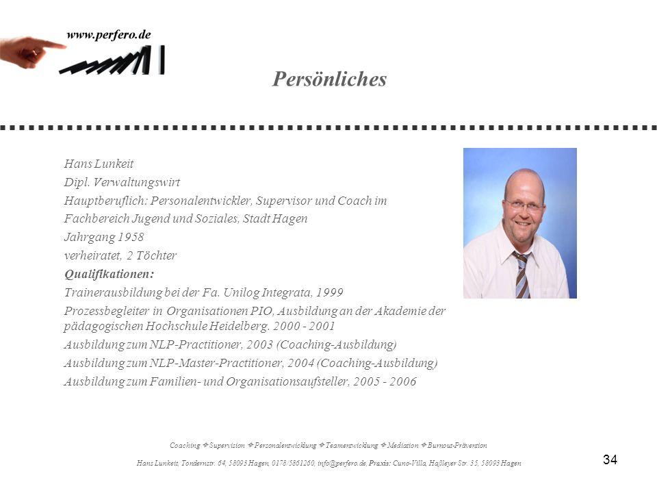 34 Persönliches Hans Lunkeit Dipl. Verwaltungswirt Hauptberuflich: Personalentwickler, Supervisor und Coach im Fachbereich Jugend und Soziales, Stadt