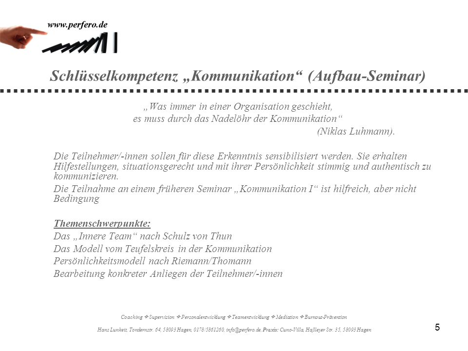 5 Schlüsselkompetenz Kommunikation (Aufbau-Seminar) Was immer in einer Organisation geschieht, es muss durch das Nadelöhr der Kommunikation (Niklas Lu