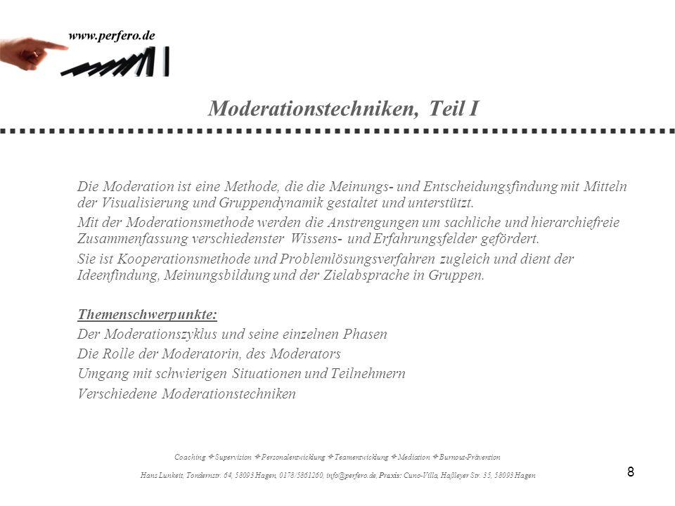 9 Moderationstechniken, Teil II Die im Seminar Moderationstechniken I erworbenen Fähigkeiten werden vertieft und erweitert.